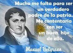 Gral. MANUEL BELGRANO, nació rico y murió pobre. Todo lo dio por la Patria, siendo abogado, debió ser jefe de la Expedición Libertadora de la Argentina, Paraguay  y la Banda Oriental del Uruguay.
