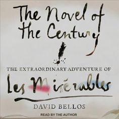 The Novel of the Century: The Extraordinary Adventure of Les Mis?rables
