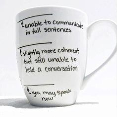 Don't talk to me until I've drunk my coffee!