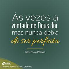 """""""Às vezes a vontade de Deus dói, mas nunca deixa de ser perfeita"""""""