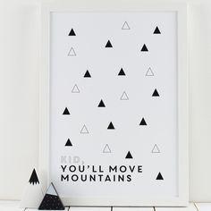 Kid, You'll Move Mountains Monochrome Print – Hippo & Co.