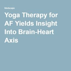 Yoga Therapy for AF Yields Insight Into Brain-Heart Axis