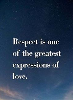 ''Respect is one of the greatest expressions of love.''