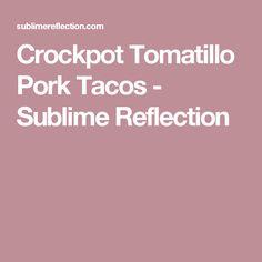 Crockpot Tomatillo Pork Tacos - Sublime Reflection