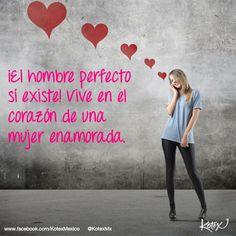 ¡El hombre prefecto sí existe! Vive en el corazón de una mujer enamorada.   #LOVE #Amor #Quotes #Frases