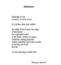 Habitation by Margaret Atwood  marriage poem.