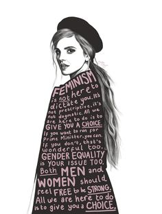 """Feminism is not here to dictate you. It's not prescriptive. It's not dogmatic. All we are here to do is to give you a choice. If you want to run for Prime Minister, you can. If you don't, that's wonderful too. Gender equality is your issue too. Both men and women should feel free to be strong. All we are here to do is to give you a choice."" ~ Emma Watson Artist: Slide Away, on Tumblr (http://therealrapunzel.tumblr.com/)"