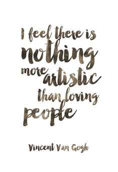I Feel There Is Nothing More Artistic Than Loving People Print / Van Gogh Quote / Van Gogh Print / Watercolor Print / Handwritten Print Short Inspirational Quotes, Great Quotes, Quotes To Live By, Me Quotes, Motivational Quotes, Love People Quotes, Wisdom Quotes, Empathy Quotes, Beauty Quotes