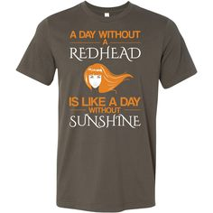 Hobbies - A day without redhead is like a day without sunshine - men short sleeve t shirt - Redhead Facts, Redhead Quotes, Drive A, Novelty Shirts, Tuxedo For Men, 30 And Single, Sunshine, Mens Tops, T Shirt