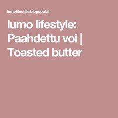 lumo lifestyle: Paahdettu voi   Toasted butter