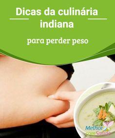 Culinária indiana: dicas para perder peso   Deveríamos aproveitar a culinária indiana para perder peso e, além disso, nos sentirmos mais saudáveis. Confira para aprender estas dicas maravilhosas.