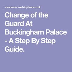 Change of the Guard At Buckingham Palace - A Step By Step Guide.