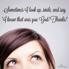 "Sometimes I look up, smile, and say, ""I know that was you God! Thanks!"" #KWMinistries"