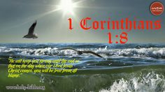 """Bible Verse of the day - 1 Corinthians 1:8 """"He will keep you strong until the end so that on the day when our Lord Jesus Christ comes, you will be free from all blame."""""""