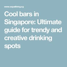 Cool bars in Singapore: Ultimate guide for trendy and creative drinking spots