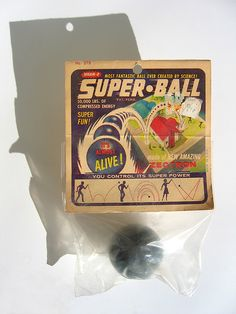 Super Ball - I remember when these were introduced...we had so much fun seeing how high they would bounce and then trying to locate them.