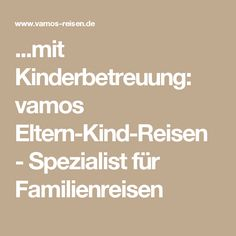 ...mit Kinderbetreuung: vamos Eltern-Kind-Reisen - Spezialist für Familienreisen