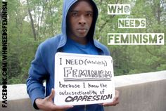 """""""I need (absolutely) feminism because I know the intersectionality of oppression"""" [click on this image for a brief video and feminist analysis on the intersectional nature of oppression]"""