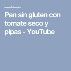Pan sin gluten con tomate seco y pipas - YouTube