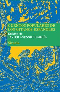 Cuentos populares de los gitanos españoles / edición de Javier Asensio García. Ver en el catálogo: http://cisne.sim.ucm.es/record=b2719019~S6*spi