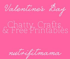 Valentine's Day Chatty, Crafts, and Free Printables   NutriFitMama