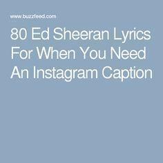 80 Ed Sheeran Lyrics For When You Need An Instagram Caption