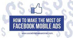 How to Make the Most of Facebook Mobile Ads | Social Media Examiner #socialmedia #mobilemarketing