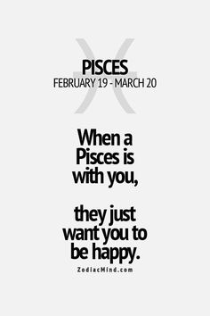 When a Pisces is with you, they just want you to be happy