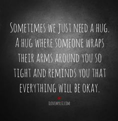 Sometimes We Just Need a Hug....