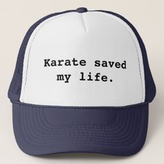 Karate saved my life. trucker hat - accessories accessory gift idea stylish unique custom