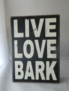 """""""Live Love Bark"""" - Black & White Box Sign by Sixtrees. 5x7"""" in great condition. 