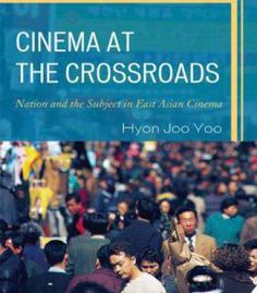 Cinema At The Crossroads: Nation And The Subject In East Asian Cinema PDF