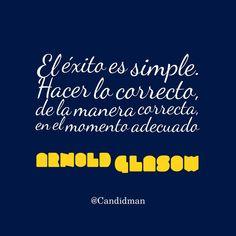 """""""El #Exito es simple. Hacer lo correcto, de la manera correcta, en el momento adecuado"""". #ArnoldGlasow #FrasesCelebres @candidman"""