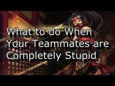 What to Do When Your Teammates are Completely Stupid or Terrible | League of Legends LoL Solo Queue