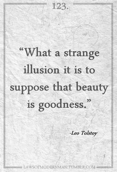What a strange illusion it is to suppose that beauty is goodness