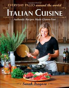 (Paleo Soups) Everyday Paleo Around the World: Italian Cuisine: Authentic Recipes Made Gluten-Free #Paleo #Dinners
