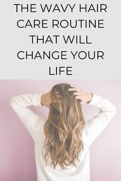 THE WAVY HAIR CARE ROUTINE THAT WILL CHANGE YOUR LIFE