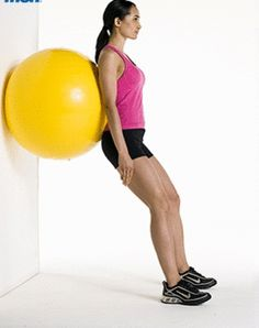 Stability Ball Wall Squats     Start upright with your feet shoulder width apart.  The ball should be comfortably resting behing your back against a wall.  Squat down until your thighs are horizontal. Squeeze your abs and hold the position for a few seconds.  Repeat 3 sets of 15.