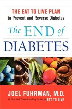 The End Of Diabetes: The Eat To Live Plan To Prevent And Reverse Diabetes - Saw Dr. Joel Fuhrman on Dr. Oz and found what he had to say fascinating