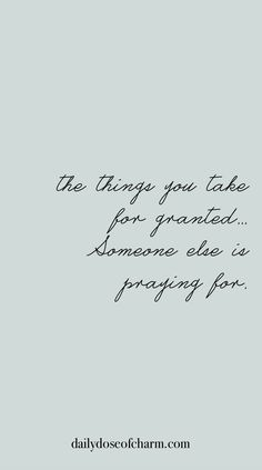 the things you take for granted Someone else is praying for daily dose of charm quotes is part of Charming quotes - Faith Quotes, True Quotes, Great Quotes, Quotes To Live By, Motivational Quotes, Funny Quotes, Selfie Quotes, Qoutes, Cool Words