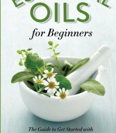 Essential Oils for Beginners: The Guide to Get Started with Essential Oils and Aromatherapy PDF #aromatherapyforbeginners
