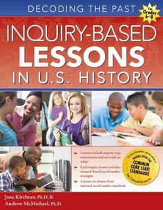 Inquiry-Based Lessons in U.S. History: Decoding the Past provides primary source lessons that focus on teaching U.S. history through inquiry to middle school students. Students will be faced with a qu