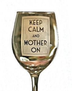 Keep Calm and Mother on 20 oz Etched Wine Glass a by ScissorMill