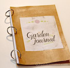 It's too cold to go outside in most places right now but you can dream about and plan your garden. How to make your own garden journal.