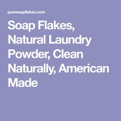 Soap Flakes, Natural Laundry Powder, Clean Naturally, American Made