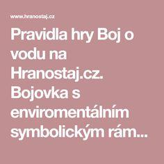 Pravidla hry Boj o vodu na Hranostaj.cz. Bojovka s enviromentálním symbolickým rámcem s orginálními pravidly