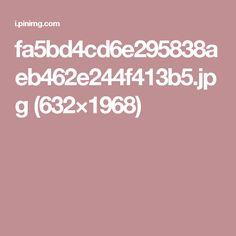 fa5bd4cd6e295838aeb462e244f413b5.jpg (632×1968)