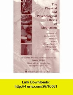 The Physical and Psychological Effects of Meditation A Review of Contemporary Research With a Comprehensive Bibliography, 1931-1996 (9780943951362) Michael Murphy, Steven Donovan, Eugene Taylor , ISBN-10: 0943951364  , ISBN-13: 978-0943951362 ,  , tutorials , pdf , ebook , torrent , downloads , rapidshare , filesonic , hotfile , megaupload , fileserve