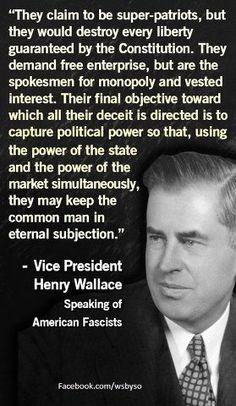 ~ VP Henry Wallace, speaking of American fascists