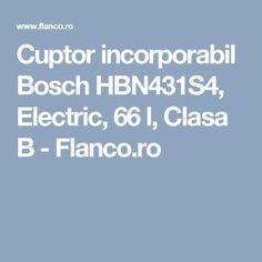 Cuptor incorporabil Bosch Electric, 66 l, Clasa B - Flanco. Electric, Kitchen, Cooking, Kitchens, Cuisine, Cucina